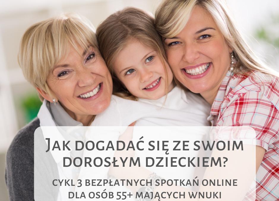 Jak dogadać się ze swoim dorosłym dzieckiem? – nasze różnice nasząsiłą dla najmłodszych, cykl 3 warsztatów online dla osób 55+