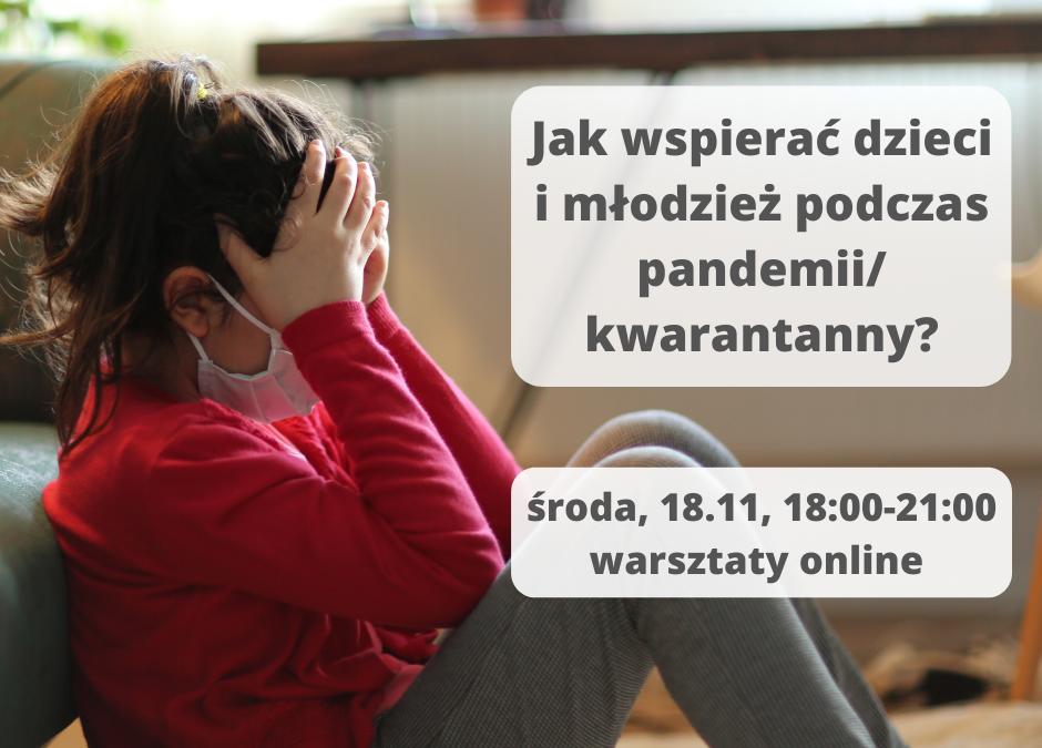 Jak wspierać dzieci i młodzież podczas pandemii/ kwarantanny, warsztaty online