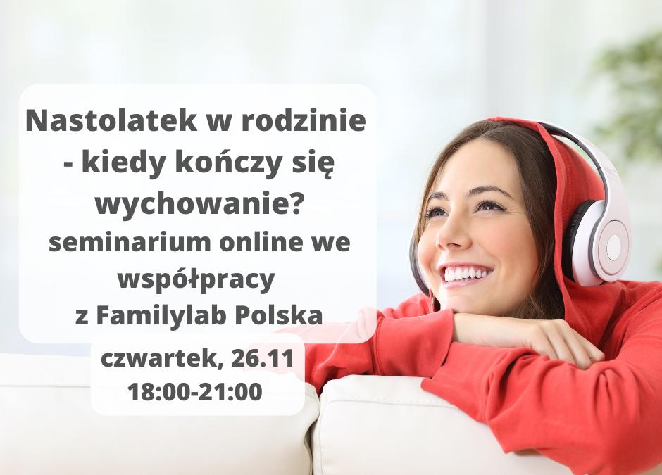 Nastolatek w rodzinie – kiedy kończy się wychowanie? seminarium online we współpracy z Familylab Polska