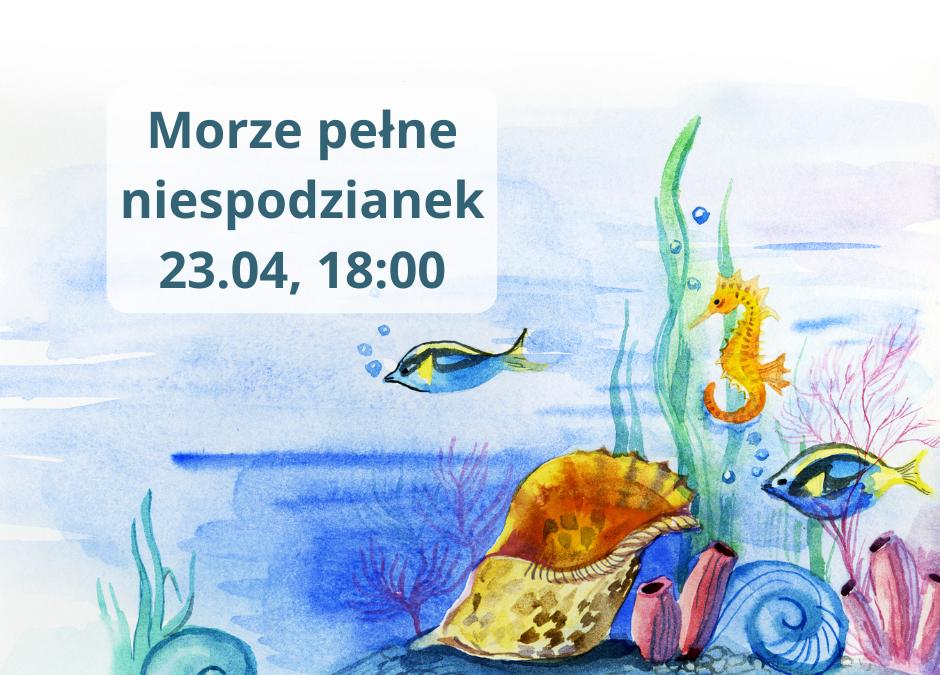 Morze pełne niespodzianek, zajęcia dla dzieci 5-12 lat