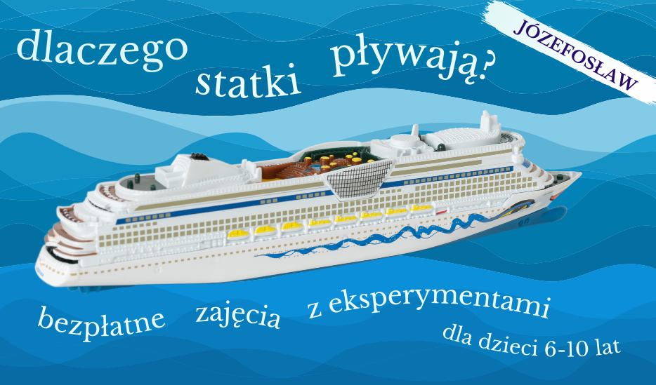 eksperymenty w Józefosławiu: Dlaczego statki pływają? zajęcia dla dzieci 6-10 lat