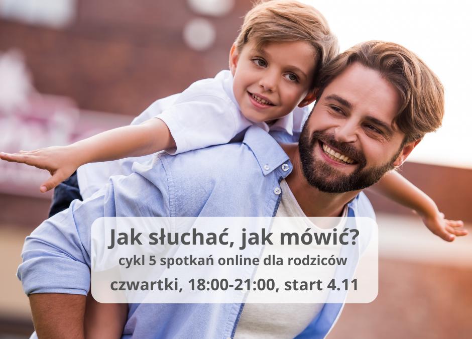 Jak słuchać, jak mówić?, cykl 5 warsztatów online dla rodziców dzieci w wieku 3-12 lat