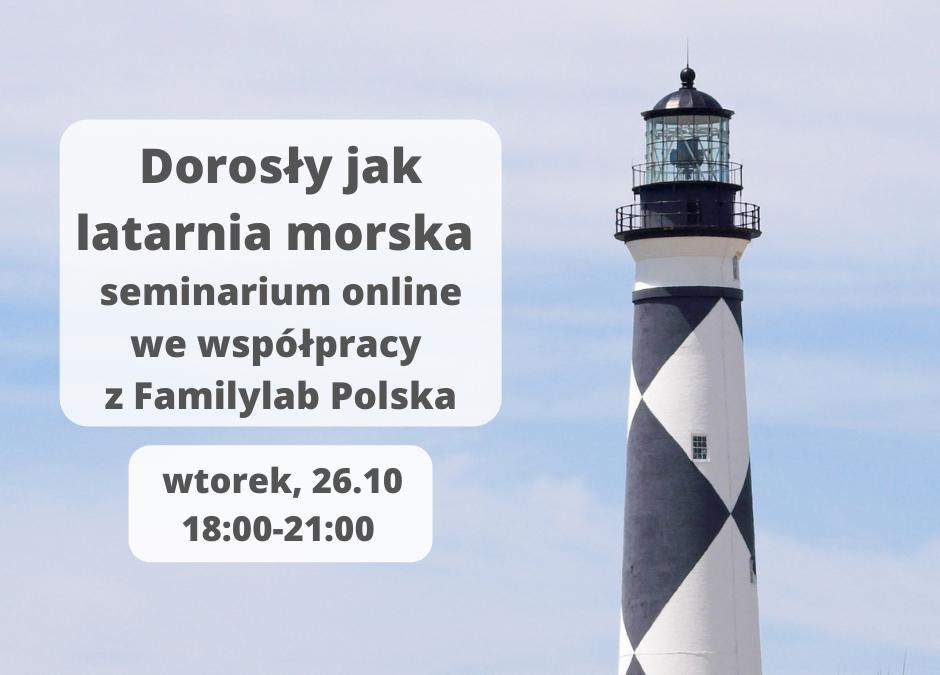Dorosły jak latarnia morska, seminarium online we współpracy z Familylab Polska